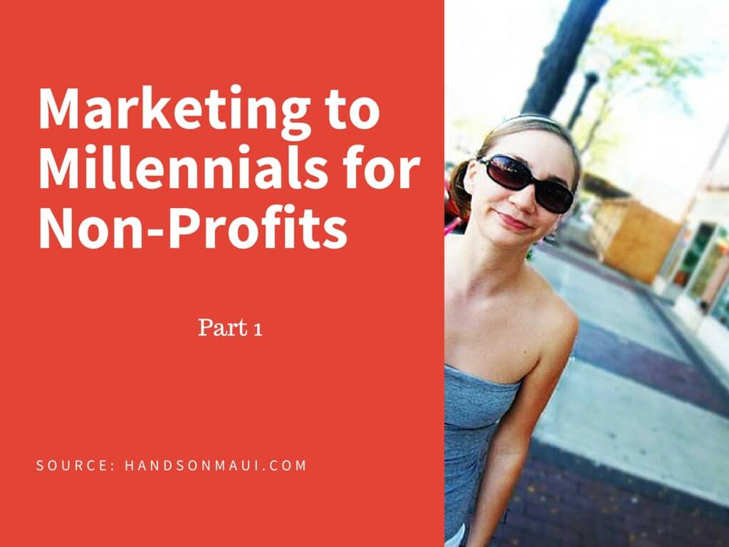 Marketing to Millennials for Non-Profits – Part 1