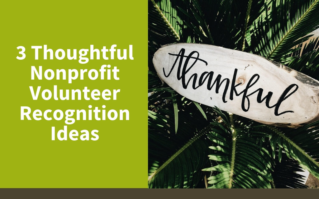 3 Thoughtful Nonprofit Volunteer Recognition Ideas