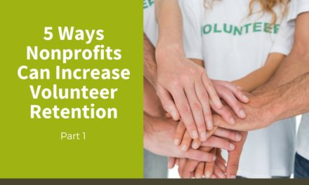 5 Ways Nonprofits Can Increase Volunteer Retention — Part 1
