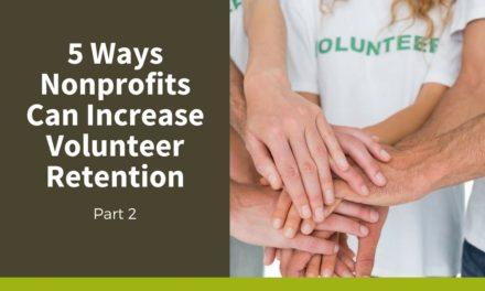 5 Ways Nonprofits Can Increase Volunteer Retention — Part 2