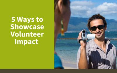 5 Ways That You Can Showcase Volunteer Impact
