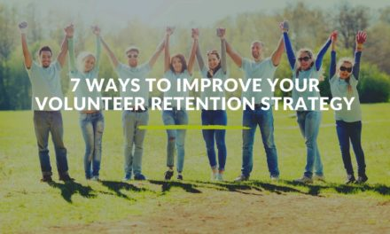 7 Ways to Improve Your Volunteer Retention Strategy