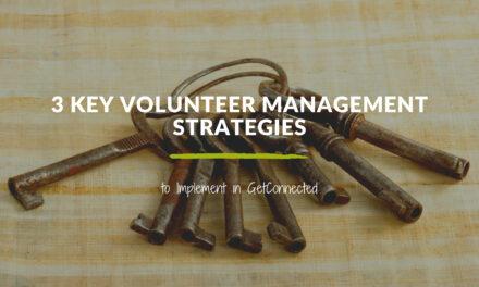3 Key Volunteer Management Strategies to Implement in GetConnected