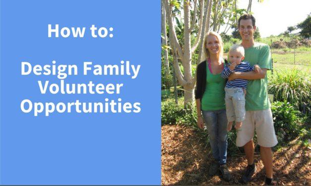 How to Design Family Volunteer Opportunities