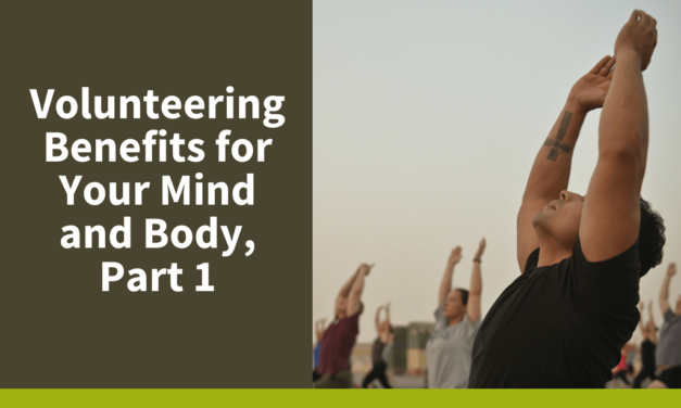 Volunteering Benefits for Your Mind and Body, Part 1