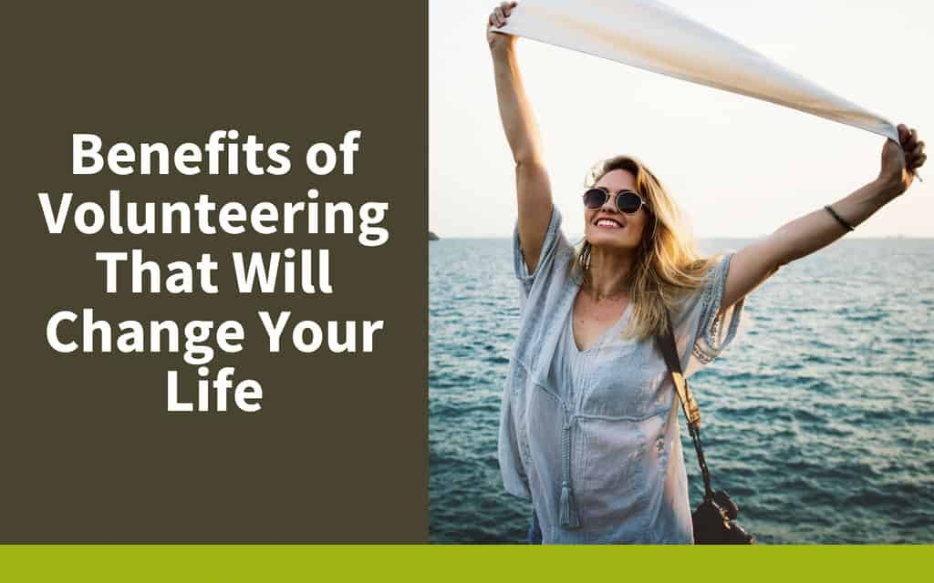 Benefits of Volunteering That Will Change Your Life