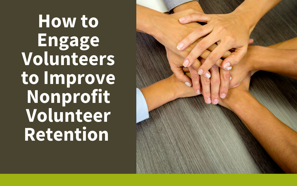How to Engage Volunteers to Improve Nonprofit Volunteer Retention