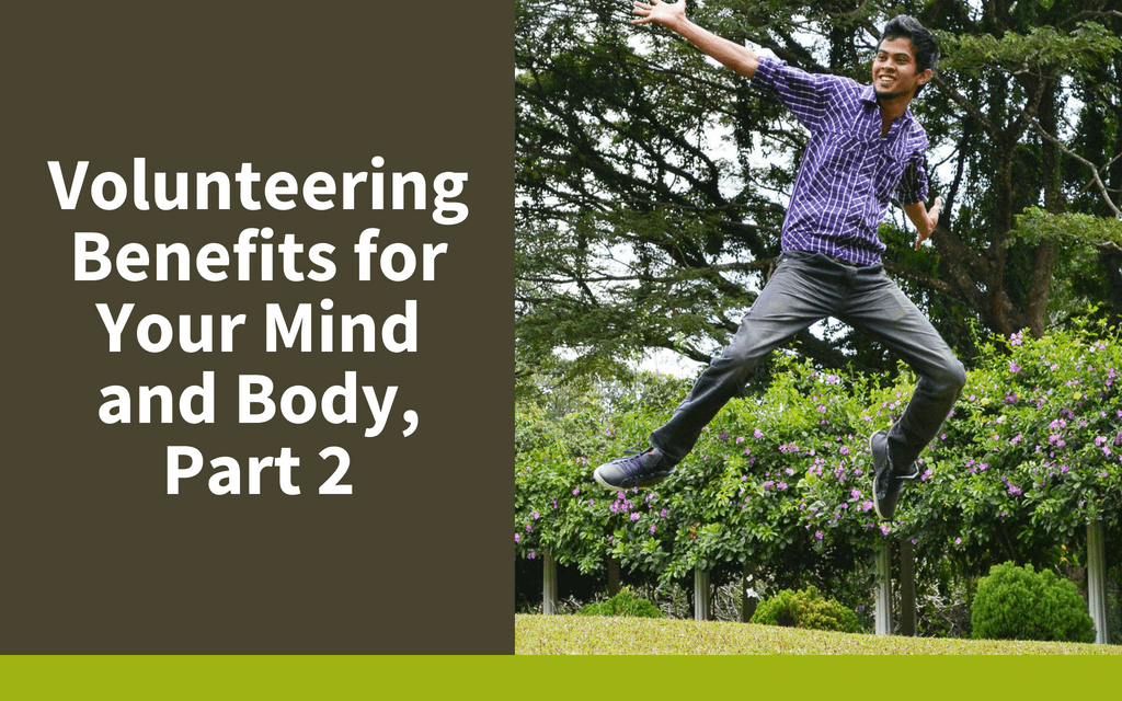 Volunteering Benefits for Your Mind and Body, Part 2