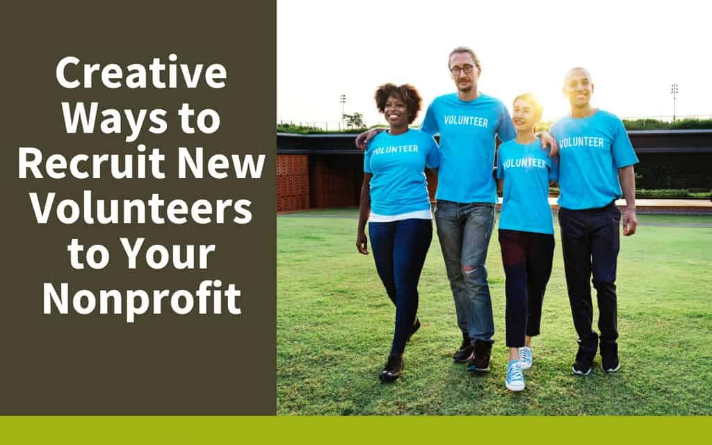 Creative Ways to Recruit New Volunteers to Your Nonprofit