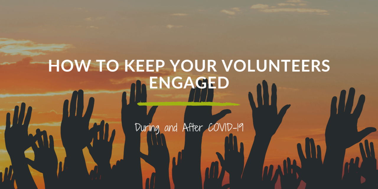 How to Keep Your Volunteers Engaged During and After COVID-19