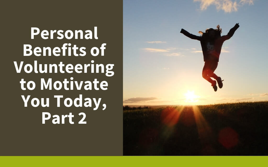 Personal Benefits of Volunteering to Motivate You Today, Part 2