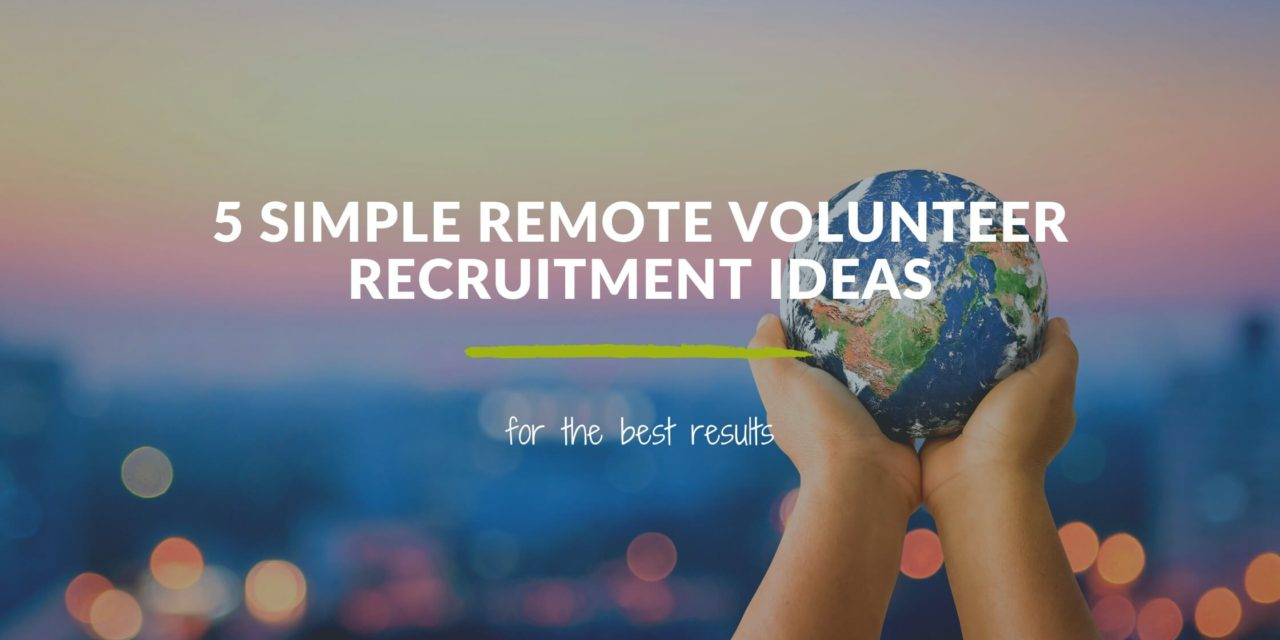 5 Simple Remote Volunteer Recruitment Ideas for the Best Results