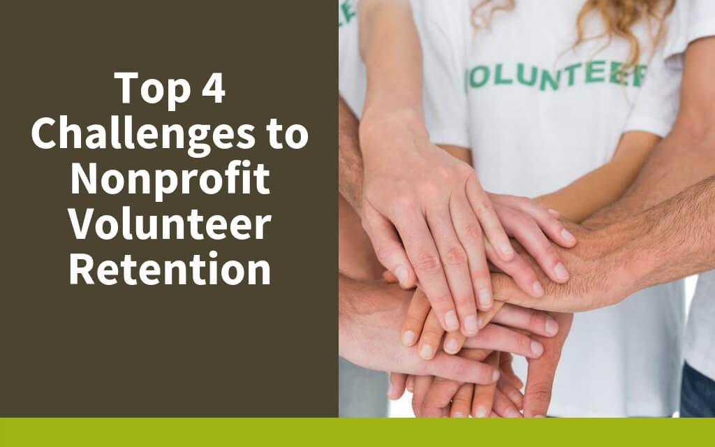 Top 4 Challenges to Nonprofit Volunteer Retention