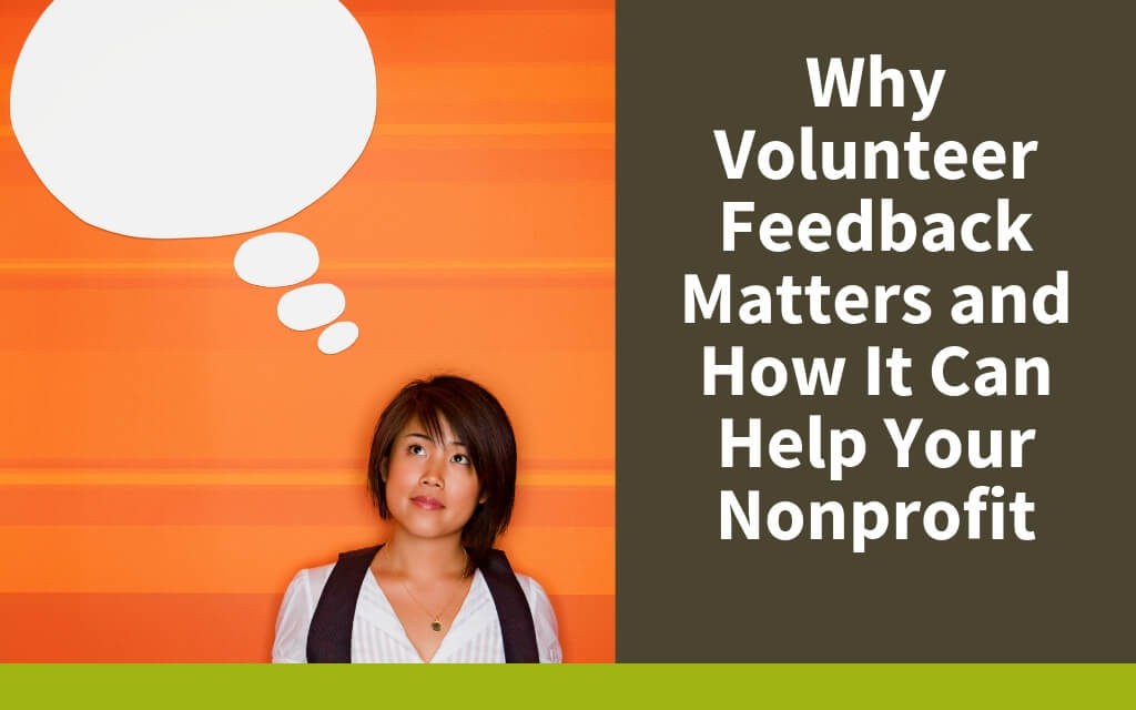 Why Volunteer Feedback Matters and How It Can Help Your Nonprofit