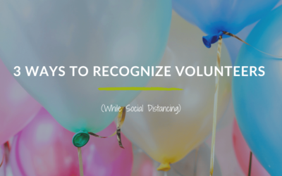 3 Ways to Recognize Volunteers (While Social Distancing)