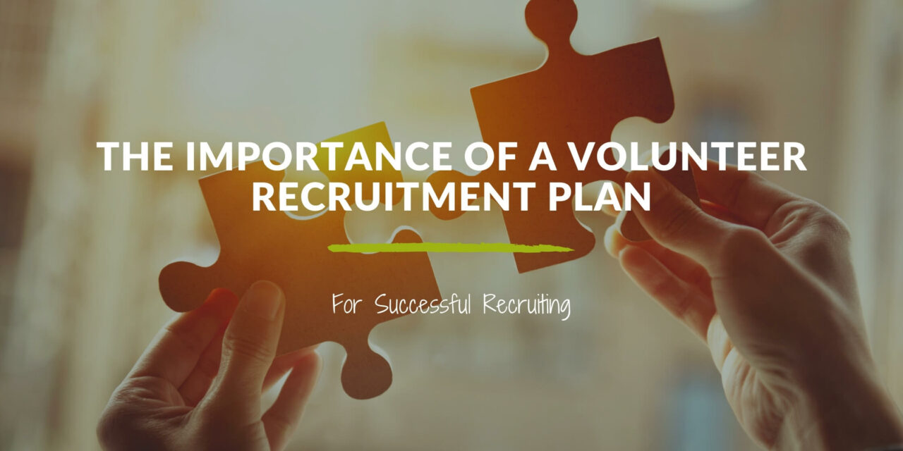 The Importance of a Volunteer Recruitment Plan for Successful Recruiting